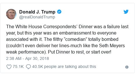 "Twitter post by @realDonaldTrump: The White House Correspondents' Dinner was a failure last year, but this year was an embarrassment to everyone associated with it. The filthy ""comedian"" totally bombed (couldn't even deliver her lines-much like the Seth Meyers weak performance). Put Dinner to rest, or start over!"