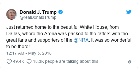 Twitter post by @realDonaldTrump: Just returned home to the beautiful White House, from Dallas, where the Arena was packed to the rafters with the great fans and supporters of the @NRA. It was so wonderful to be there!