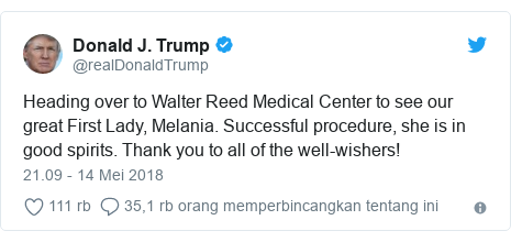 Twitter pesan oleh @realDonaldTrump: Heading over to Walter Reed Medical Center to see our great First Lady, Melania. Successful procedure, she is in good spirits. Thank you to all of the well-wishers!