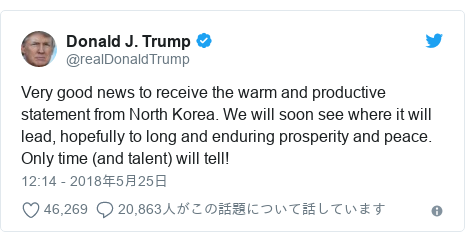 Twitter post by @realDonaldTrump: Very good news to receive the warm and productive statement from North Korea. We will soon see where it will lead, hopefully to long and enduring prosperity and peace. Only time (and talent) will tell!