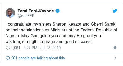 Twitter post by @realFFK: I congratulate my sisters Sharon Ikeazor and Gbemi Saraki on their nominations as Ministers of the Federal Republic of Nigeria. May God guide you and may He grant you wisdom, strength, courage and good success!