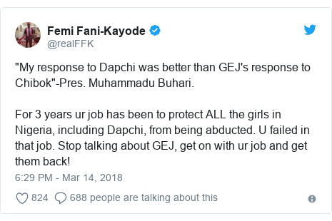 """Twitter post by @realFFK: """"My response to Dapchi was better than GEJ's response to Chibok""""-Pres. Muhammadu Buhari. For 3 years ur job has been to protect ALL the girls in Nigeria, including Dapchi, from being abducted. U failed in that job. Stop talking about GEJ, get on with ur job and get them back!"""