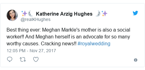 Twitter post by @realKHughes: Best thing ever  Meghan Markle's mother is also a social worker!! And Meghan herself is an advocate for so many worthy causes. Cracking news!! #royalwedding
