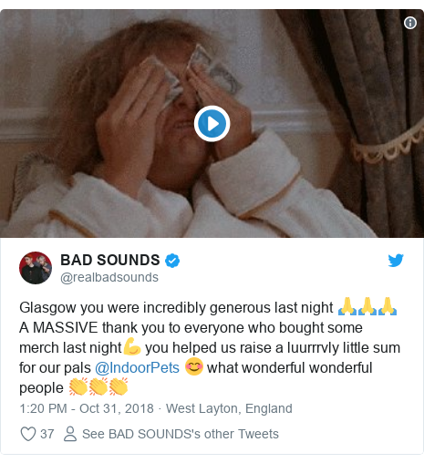 Twitter post by @realbadsounds: Glasgow you were incredibly generous last night 🙏🙏🙏 A MASSIVE thank you to everyone who bought some merch last night💪 you helped us raise a luurrrvly little sum for our pals @IndoorPets 😊 what wonderful wonderful people 👏👏👏