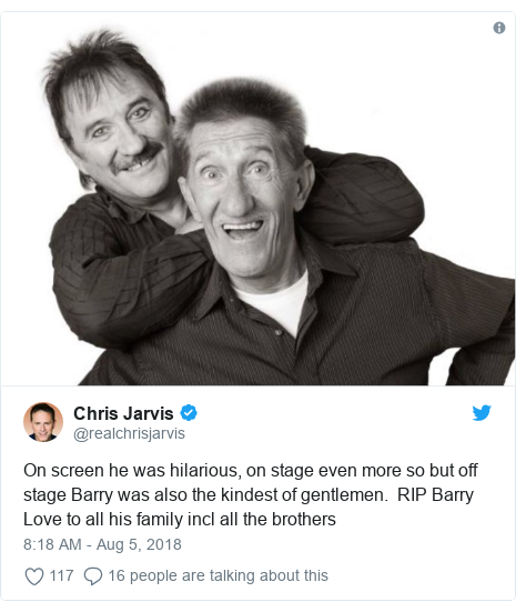 Twitter post by @realchrisjarvis: On screen he was hilarious, on stage even more so but off stage Barry was also the kindest of gentlemen.  RIP Barry Love to all his family incl all the brothers