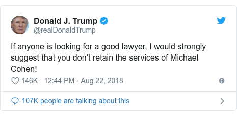Twitter post by @realDonaldTrump: If anyone is looking for a good lawyer, I would strongly suggest that you don't retain the services of Michael Cohen!