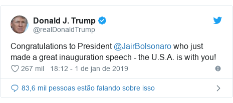 Twitter post de @realDonaldTrump: Congratulations to President @JairBolsonaro who just made a great inauguration speech - the U.S.A. is with you!
