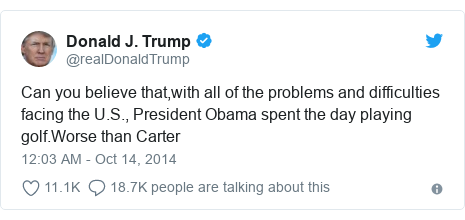Twitter post by @realDonaldTrump: Can you believe that,with all of the problems and difficulties facing the U.S., President Obama spent the day playing golf.Worse than Carter