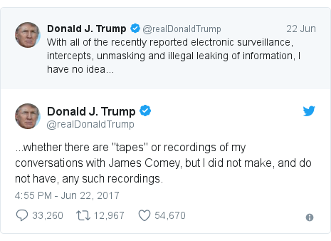 "Twitter post by @realDonaldTrump: ...whether there are ""tapes"" or recordings of my conversations with James Comey, but I did not make, and do not have, any such recordings."
