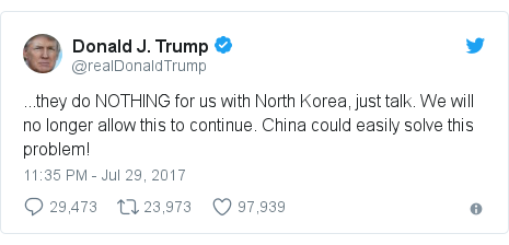 Twitter post by @realDonaldTrump: ...they do NOTHING for us with North Korea, just talk. We will no longer allow this to continue. China could easily solve this problem!