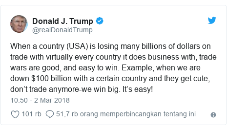 Twitter pesan oleh @realDonaldTrump: When a country (USA) is losing many billions of dollars on trade with virtually every country it does business with, trade wars are good, and easy to win. Example, when we are down $100 billion with a certain country and they get cute, don't trade anymore-we win big. It's easy!