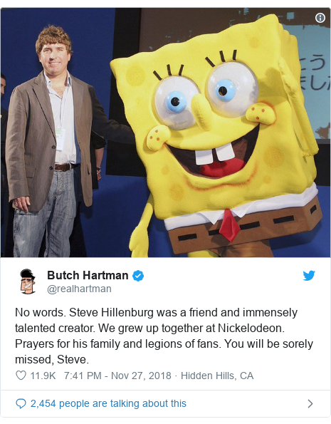 Twitter post by @realhartman: No words. Steve Hillenburg was a friend and immensely talented creator. We grew up together at Nickelodeon. Prayers for his family and legions of fans. You will be sorely missed, Steve.