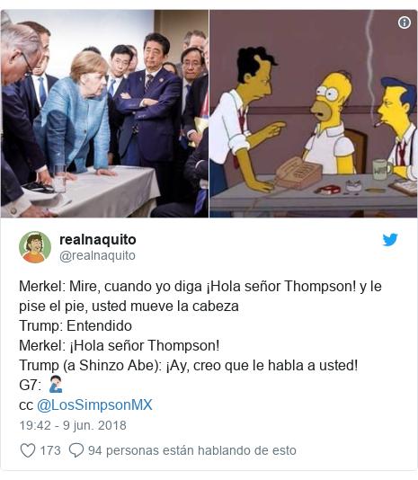 Publicación de Twitter por @realnaquito: Merkel  Mire, cuando yo diga ¡Hola señor Thompson! y le pise el pie, usted mueve la cabezaTrump  EntendidoMerkel  ¡Hola señor Thompson!Trump (a Shinzo Abe)  ¡Ay, creo que le habla a usted!G7  🤦🏻♂️cc @LosSimpsonMX