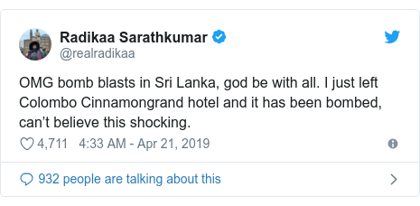 Twitter post by @realradikaa: OMG bomb blasts in Sri Lanka, god be with all. I just left Colombo Cinnamongrand hotel and it has been bombed, can't believe this shocking.