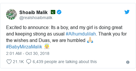 Twitter post by @realshoaibmalik: Excited to announce  Its a boy, and my girl is doing great and keeping strong as usual #Alhumdulilah. Thank you for the wishes and Duas, we are humbled 🙏🏼 #BabyMirzaMalik 👼🏼