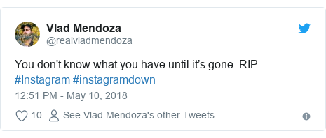 Ujumbe wa Twitter wa @realvladmendoza: You don't know what you have until it's gone. RIP #Instagram #instagramdown