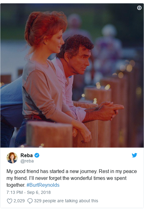 Twitter post by @reba: My good friend has started a new journey. Rest in my peace my friend. I'll never forget the wonderful times we spent together. #BurtReynolds