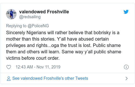 Twitter post by @redsailing: Sincerely Nigerians will rather believe that bobrisky is a mother than this stories. Y'all have abused certain privileges and rights...oga the trust is lost. Public shame them and others will learn. Same way y'all public shame victims before court order.