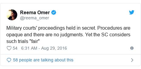 "د @reema_omer په مټ ټویټر  تبصره : Military courts' proceedings held in secret. Procedures are opaque and there are no judgments. Yet the SC considers such trials ""fair"""