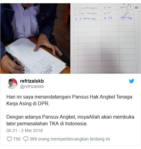 Twitter pesan oleh @refrizalskb: Hari ini saya menandatangani Pansus Hak Angket Tenaga Kerja Asing di DPR. Dengan adanya Pansus Angket, insyaAllah akan membuka tabir permasalahan TKA di Indonesia.