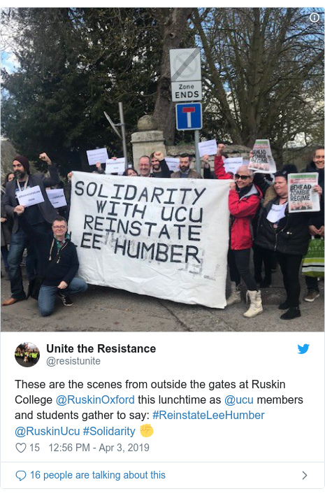 Twitter post by @resistunite: These are the scenes from outside the gates at Ruskin College @RuskinOxford this lunchtime as @ucu members and students gather to say  #ReinstateLeeHumber @RuskinUcu #Solidarity ✊️