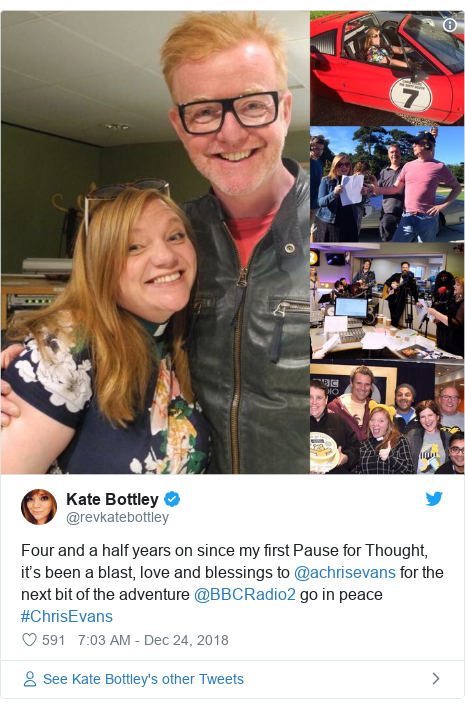 Twitter post by @revkatebottley: Four and a half years on since my first Pause for Thought, it's been a blast, love and blessings to @achrisevans for the next bit of the adventure @BBCRadio2 go in peace #ChrisEvans