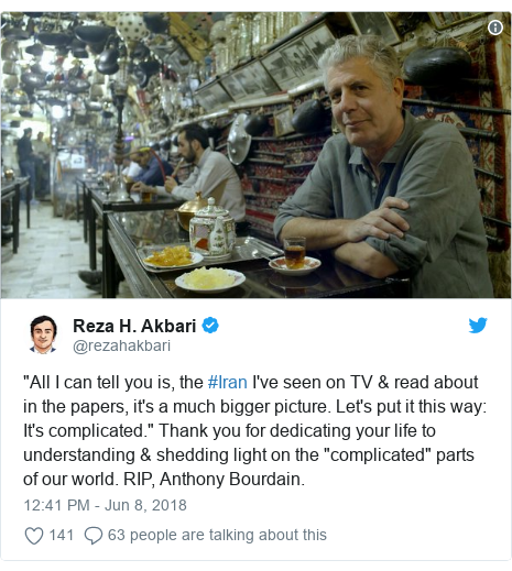 """Twitter post by @rezahakbari: """"All I can tell you is, the #Iran I've seen on TV & read about in the papers, it's a much bigger picture. Let's put it this way  It's complicated."""" Thank you for dedicating your life to understanding & shedding light on the """"complicated"""" parts of our world. RIP, Anthony Bourdain."""