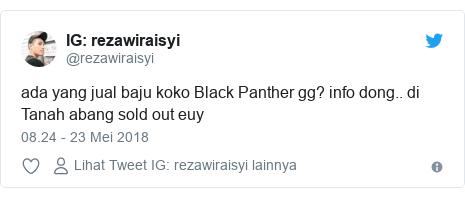 Twitter pesan oleh @rezawiraisyi: rezawiraisyi  ada yang jual baju koko Black Panther gg? info dong.. di Tanah abang sold out euy