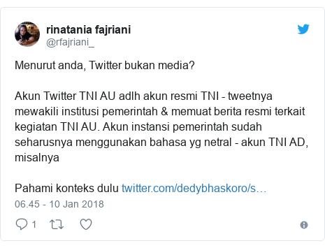 Twitter pesan oleh @rfajriani_: Menurut anda, Twitter bukan media?Akun Twitter TNI AU adlh akun resmi TNI - tweetnya mewakili institusi pemerintah & memuat berita resmi terkait kegiatan TNI AU. Akun instansi pemerintah sudah seharusnya menggunakan bahasa yg netral - akun TNI AD, misalnyaPahami konteks dulu