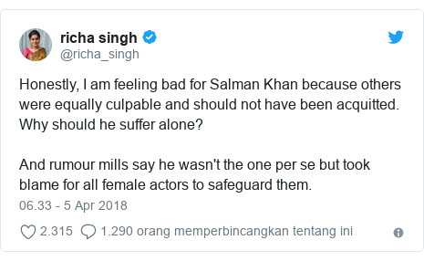 Twitter pesan oleh @richa_singh: Honestly, I am feeling bad for Salman Khan because others were equally culpable and should not have been acquitted. Why should he suffer alone? And rumour mills say he wasn't the one per se but took blame for all female actors to safeguard them.