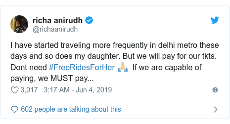 Twitter post by @richaanirudh: I have started traveling more frequently in delhi metro these days and so does my daughter. But we will pay for our tkts. Dont need #FreeRidesForHer 🙏🏼  If we are capable of paying, we MUST pay...