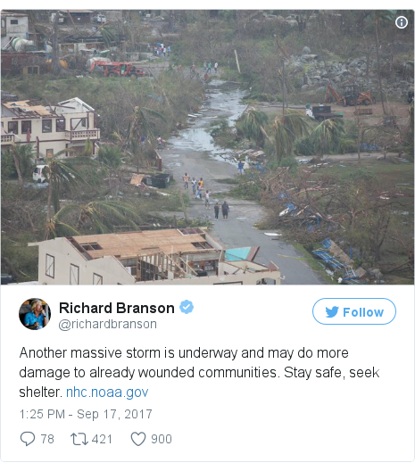 Twitter post by @richardbranson: Another massive storm is underway and may do more damage to already wounded communities. Stay safe, seek shelter. https //t.co/46lXqOikgL pic.twitter.com/7AknOYCK7f
