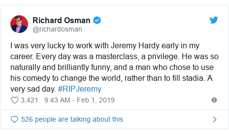 Twitter post by @richardosman: I was very lucky to work with Jeremy Hardy early in my career. Every day was a masterclass, a privilege. He was so naturally and brilliantly funny, and a man who chose to use his comedy to change the world, rather than to fill stadia. A very sad day. #RIPJeremy