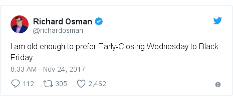 Twitter post by @richardosman: I am old enough to prefer Early-Closing Wednesday to Black Friday.