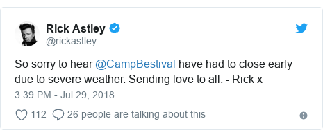 Twitter post by @rickastley: So sorry to hear @CampBestival have had to close early due to severe weather. Sending love to all. - Rick x