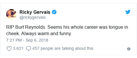 Twitter post by @rickygervais: RIP Burt Reynolds. Seems his whole career was tongue in cheek. Always warm and funny.