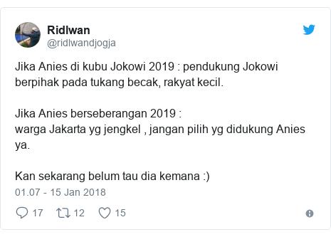 Twitter pesan oleh @ridlwandjogja: Jika Anies di kubu Jokowi 2019   pendukung Jokowi berpihak pada tukang becak, rakyat kecil.Jika Anies berseberangan 2019  warga Jakarta yg jengkel , jangan pilih yg didukung Anies ya. Kan sekarang belum tau dia kemana  )