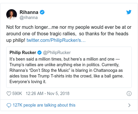 Twitter post by @rihanna: Not for much longer...me nor my people would ever be at or around one of those tragic rallies,  so thanks for the heads up philip!