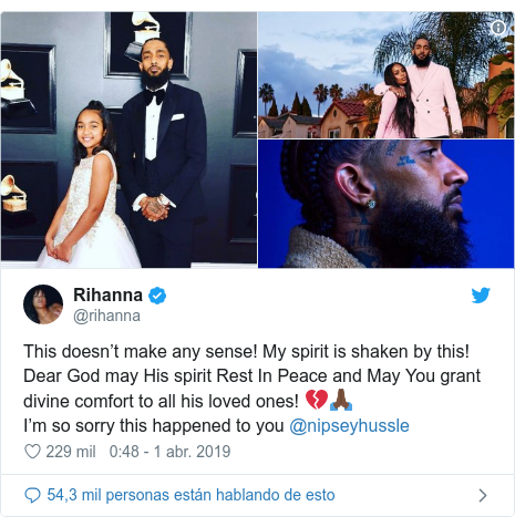 Publicación de Twitter por @rihanna: This doesn't make any sense! My spirit is shaken by this! Dear God may His spirit Rest In Peace and May You grant divine comfort to all his loved ones! 💔🙏🏿I'm so sorry this happened to you @nipseyhussle
