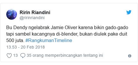 Twitter pesan oleh @ririnriandini: Bu Dendy ngelabrak Jamie Oliver karena bikin gado-gado tapi sambel kacangnya di-blender, bukan diulek pake duit 500 juta. #RangkumanTimeline