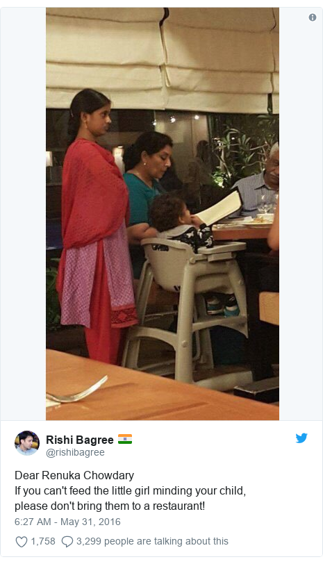 Twitter post by @rishibagree: Dear Renuka ChowdaryIf you can't feed the little girl minding your child, please don't bring them to a restaurant!