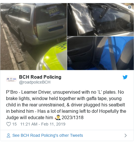 Twitter post by @roadpoliceBCH: P'Bro - Learner Driver, unsupervised with no 'L' plates. No brake lights, window held together with gaffa tape, young child in the rear unrestrained, & driver plugged his seatbelt in behind him - Has a lot of learning left to do! Hopefully the Judge will educate him 👨⚖️ 2023/1318