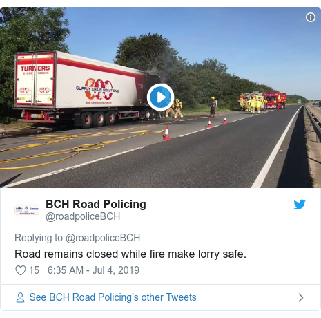 Twitter post by @roadpoliceBCH: Road remains closed while fire make lorry safe.