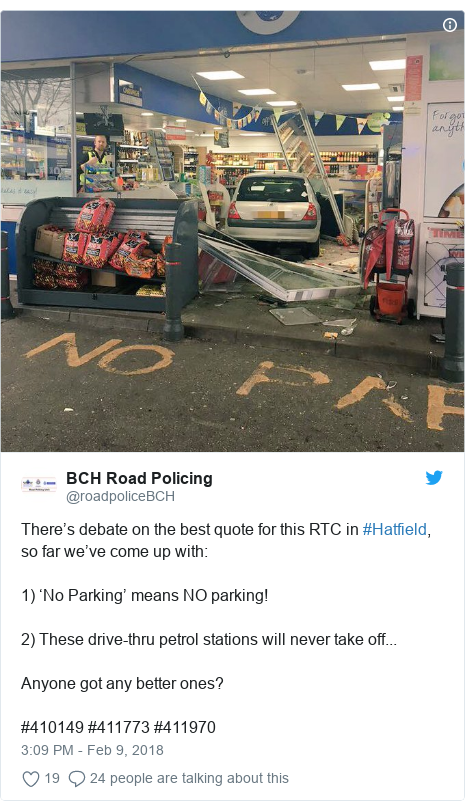 Twitter post by @roadpoliceBCH: There's debate on the best quote for this RTC in #Hatfield, so far we've come up with 1) 'No Parking' means NO parking! 2) These drive-thru petrol stations will never take off...Anyone got any better ones? #410149 #411773 #411970