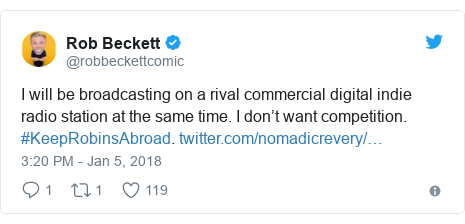 Twitter post by @robbeckettcomic: I will be broadcasting on a rival commercial digital indie radio station at the same time. I don't want competition. #KeepRobinsAbroad.