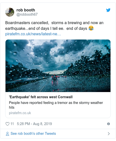 Twitter post by @robbooth67: Boardmasters cancelled,  storms a brewing and now an earthquake...end of days I tell ee.  end of days 😂