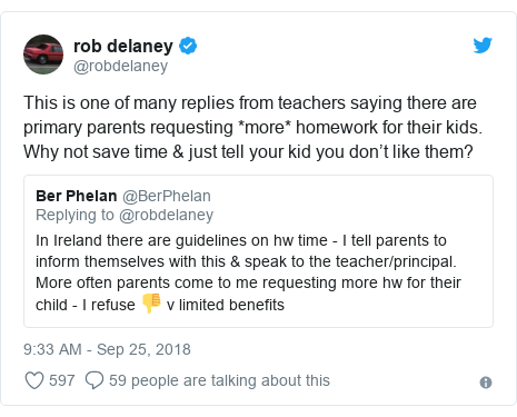Twitter post by @robdelaney: This is one of many replies from teachers saying there are primary parents requesting *more* homework for their kids. Why not save time & just tell your kid you don't like them?