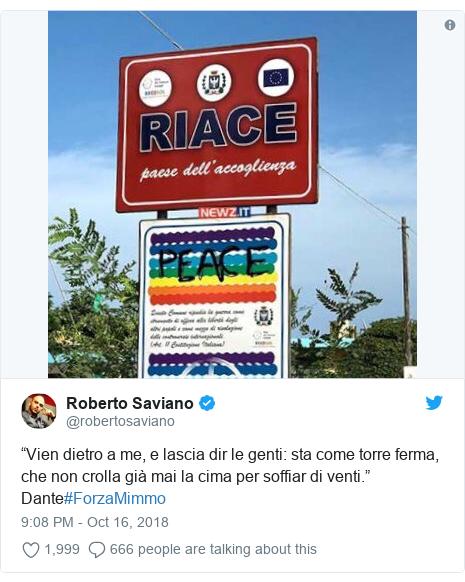 """Twitter post by @robertosaviano: """"Vien dietro a me, e lascia dir le genti  sta come torre ferma, che non crolla già mai la cima per soffiar di venti.""""Dante#ForzaMimmo"""