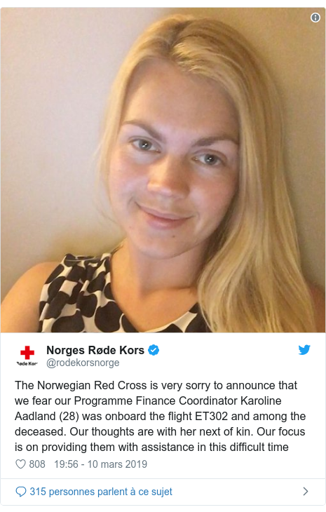 Twitter publication par @rodekorsnorge: The Norwegian Red Cross is very sorry to announce that we fear our Programme Finance Coordinator Karoline Aadland (28) was onboard the flight ET302 and among the deceased. Our thoughts are with her next of kin. Our focus is on providing them with assistance in this difficult time