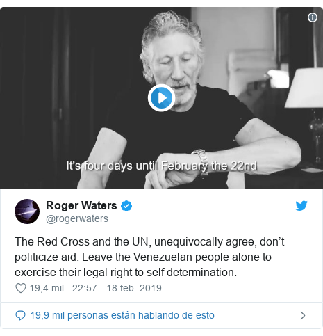 Publicación de Twitter por @rogerwaters: The Red Cross and the UN, unequivocally agree, don't politicize aid. Leave the Venezuelan people alone to exercise their legal right to self determination.